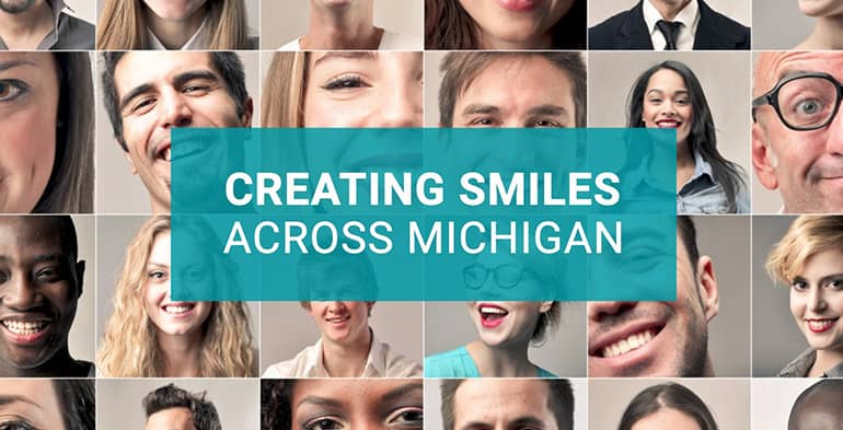 "Collage of smiling people. The phrase ""Creating smiles across Michigan"" is displayed on top of the photos"